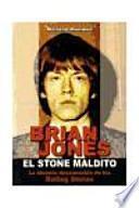 Brian Jones, el Stone maldito : la historia desconocida de los Rolling Stones