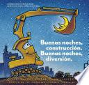 Buenas noches, construcción. Buenas noches, diversión. (Goodnight, Goodnight, Construction Site Spanish language edition)