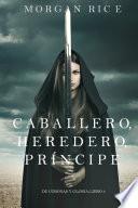 Caballero, Heredero, Príncipe (De Coronas y Gloria – Libro 3)