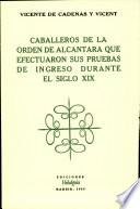 Caballeros de la Orden de Alcántara que efectuaron sus pruebas de ingreso durante el siglo xix