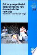 Calidad Y Competitividad de la Agroindustria Rural de América Latina Y El Caribe