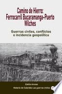 Camino de Hierro: Ferrocarril Bucaramanga-Puerto Wilches