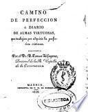 Camino de perfección ó diario de almas virtuosas que trabajan por adquirir la perfección cristiana