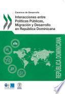Caminos de Desarrollo Interacciones entre Políticas Públicas, Migración y Desarrollo en República Dominicana