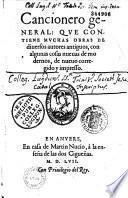 Cancionero general: que contiene muchas obras de diversos autores antiguos, con algunas cosas nuevas de modernos, de nuevo corregido y impresso