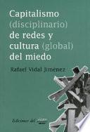Capitalismo (disciplinario) de redes y cultura (global) del miedo