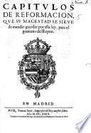 Capitulos de reformacion que su magestad se sirue de mandar guardar por esta ley, para el gouierno del Reyno