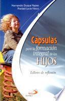 Cápsulas para la formación integral de los hijos 1a. ed.
