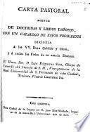 Carta pastoral acerca de doctrinas y libros dañosos, con un catálogo de estos prohibidos diirigela... a todos los fieles de su... Diócesis, el Ilmo. Sr. D. Luis Folgueras Sión...