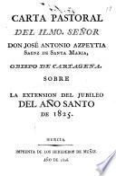 Carta pastoral del Ilmo. Señor Don José Antonio Azpeytia Saenz de Santa Maria, obispo de Cartagena