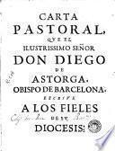 Carta pastoral que el ilustrisimo señor don Diego de Astorga, Obispo de Barcelona escrive a los fieles de su diocesis