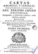 Cartas eruditas y curiosas em que por la mayor parte, se continua el designio del Theatro Critico Universal ..., 1