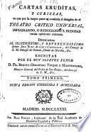 Cartas eruditas, y curiosas, en que, por la mayor parte se continúa el designio de el Theatro crítico universal ...