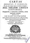 Cartas Eruditas, Y Curiosas, En que, por la mayor parte se continúa el designio Del Teatro Critico Universal