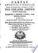 Cartas eruditas, y curiosas, en que ... se continua el designio del Teatro Crítico Universal, etc