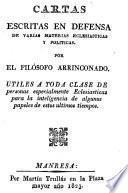 Cartas escritas en defensa de varias materias eclesiásticas y políticas por el Filósofo arrinconado, útiles a toda clase de personas especialmente eclesiásticas ...
