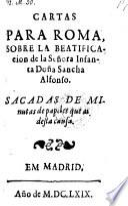 Cartas para Roma sobre la beatificacion de la infanta donna Sancha Alfonso