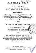 Cartilla Real novisíma teórico-práctica reformada... o sea Manual de Escribanos principiantes, procuradores y curiales...