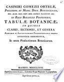 Casimiri Gomezii Ortegae ... Tabulae botanicae