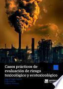 Casos prácticos de evaluación de riesgo toxicológico y ecotoxicológico