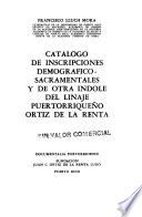 Catálogo de inscripciones demográfico-sacramentales y de otra índole del linaje puertorriqueño Ortiz de la Renta