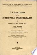 Catalogo de la Biblioteca Universitaria V Impresos Del Siglo Xix