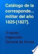 Catálogo de la correspondencia militar del año 1825-[1827].