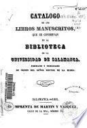 Catálogo de los libros manuscritos que se conservan en la biblioteca de la Universidad de Salamanca