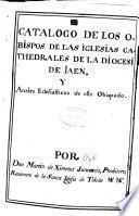 Catalogo de los obispos de las iglesias catedrales de la Diocesi de Jaen y annales eclesiasticos deste obispado