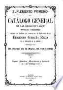 Catálogo general de las obras de lance (antiguas y modernas) que se hallan de venta en la librería de Eugenio García Rico ...