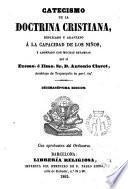 Catecismo de la Doctrina Cristiana explicado y adaptado á la capacidad de los niños y niñas y adornado con muchas láminas por el Reverendo D. Antoio Claret presbitero
