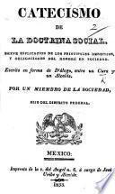 Catecismo de la doctrina social ... Escrito en forma de diálogo, entre un Cura y un Alcalde, por un miembro de la Sociedad, hijo del distrito federal