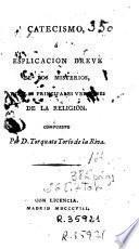 Catecismo, ó, Esplicacion breve de los misterios y de las principales verdades de la religion