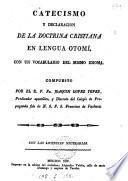 Catecismo y declaracion de la doctrina cristiana en lengua Otomé, con un vocabulario