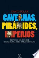 Cavernas, pirámides, imperios