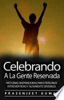 Celebrando A La Gente Reservada: Historias Inspiradoras Para Personas Introvertidas Y Altamente Sensibles