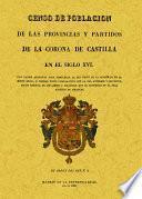 Censo de población de las provincias y partidos de la Corona de Castilla en el siglo XVI