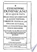 Ceremonial Dominicano en el qual se trata de las cosas que conducen al modo uniforme y orden de celebrar los Oficios Divinos, con las ceremonias del Orden de Predicadores