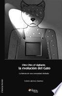 Chio Chio El Vigilante, La Evolucion Del Gato. La Historia de Una Comunidad Olvidada