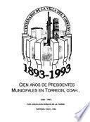 Cien años de presidentes municipales en Torreón, Coah