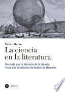 Ciencia en la literatura, La. Un viaje por la historia de la ciencia vista por escritores de todos los tiempos