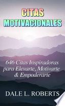 Citas Motivacionales: 646 Citas Inspiradoras para Elevarte, Motivarte & Empoderarte