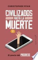Civilizados hasta la muerte