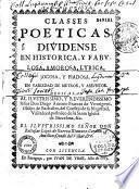 Classes poeticas. Dividense en historica, y fabulosa, amorosa, lyrica, jocosa, y piadosa. En variedad de metros, y assuntos...