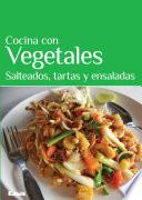 Cocina con Vegetales. Salteados, tartas y ensaladas