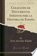Colección de Documentos Inéditos Para La Historia de España, Vol. 70 (Classic Reprint)