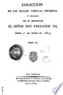 Coleccion de las reales cedulas decretos y ordenes de su magestad el Señor don Fernando VII desde 1 de enero de 1815
