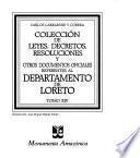 Colección de leyes, decretos, resoluciones y otros documentos oficiales referentes al departamento de Loreto