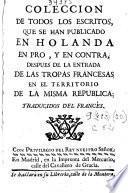 Colección de todos los escritos que se han publicado en Holanda en pro, y en contra, despues de la entrada de las tropas francesas en el territorio de la misma republica