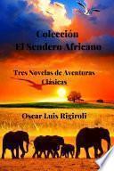 Colección El Sendero Africano- Tres Novelas de Aventuras Clásicas